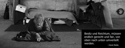 Besitz und Reichtum, müssen endlich gerecht und fair, von oben nach unten umverteilt werden. - Horst Bulla