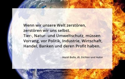 Wenn wir unsere Welt zerstören, zerstören wir uns selbst. - Horst Bulla